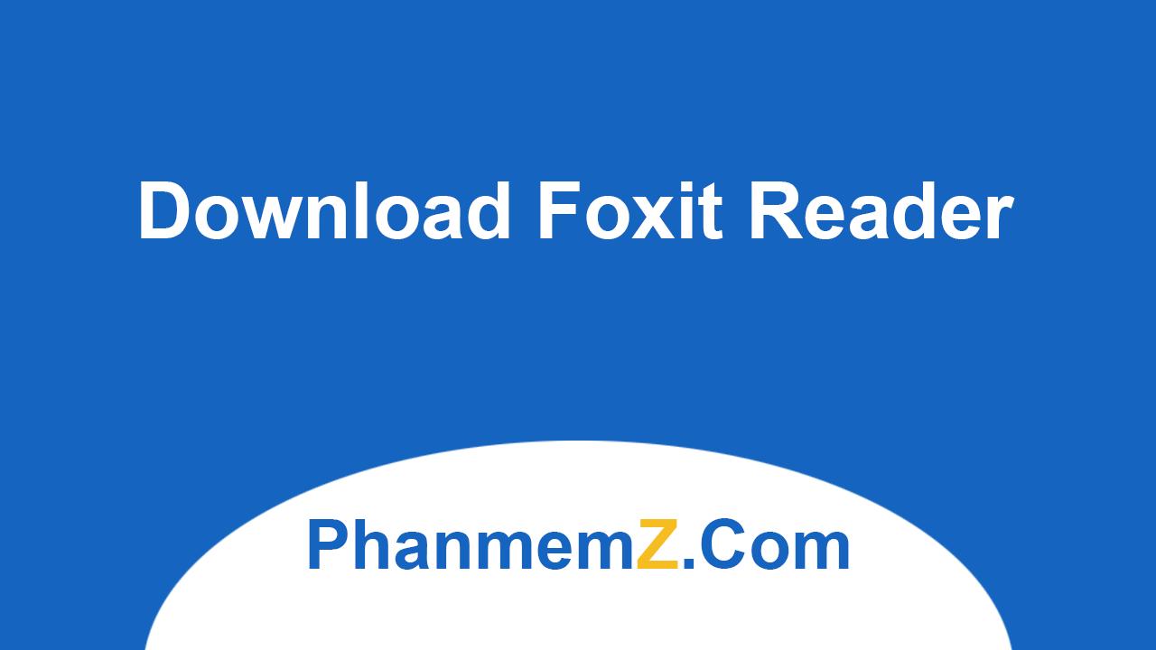 Download Foxit Reader 9.1.0 - Đọc, chỉnh sửa File PDF miễn phí