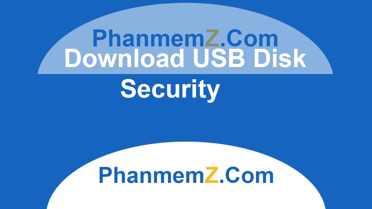 Download USB Disk Security - Bảo vệ USB khỏi Virus tránh lây lan