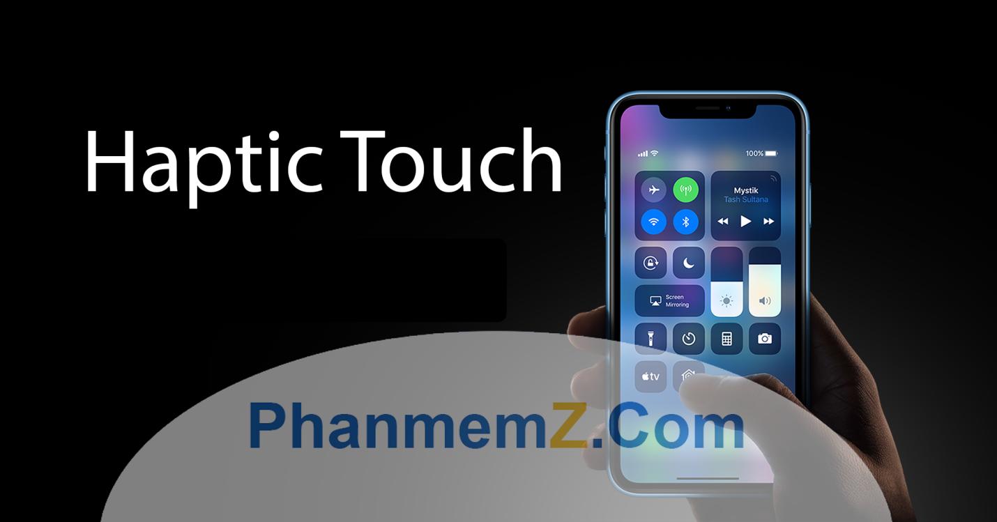 Tính năng Haptic Touch được dùng để thay thế 3D touch